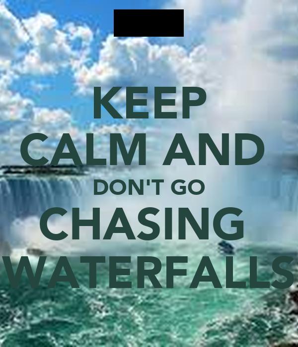 Go go chasing waterfalls