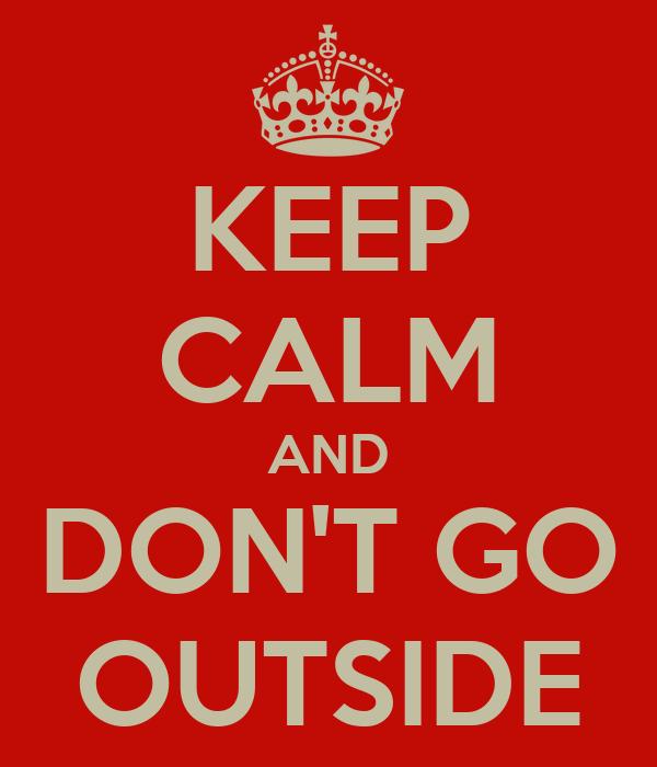 Image result for don't go outside