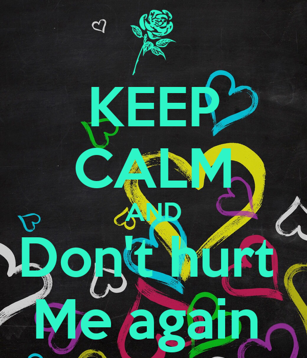 Keep Calm And Dont Hurt Me Again Poster Karmen Schreeder Keep