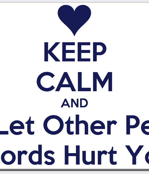 Keep Calm And Dont Let Other Peoples Words Hurt You Poster