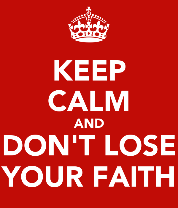 [Изображение: keep-calm-and-don-t-lose-your-faith-2.png]
