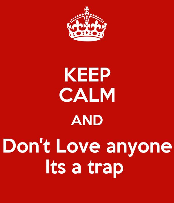 Keep Calm And Dont Love Anyone Its A Trap Poster Pankaj Keep