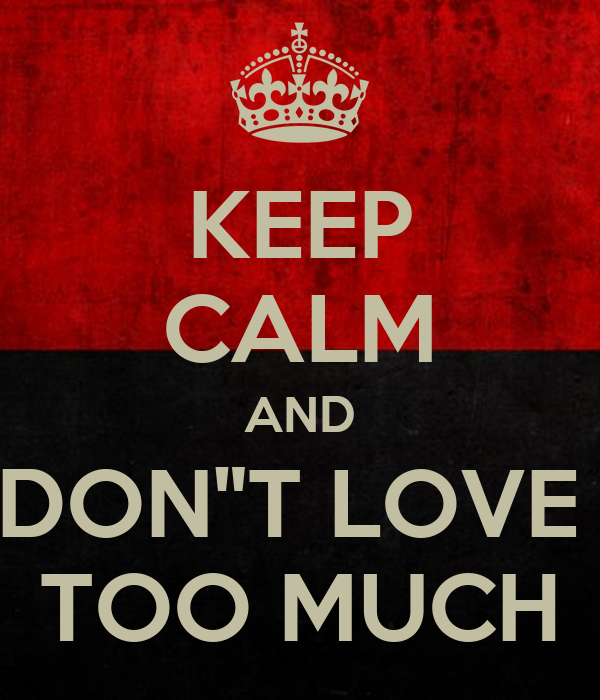 Keep Calm And Dont Love Too Much Poster Afaqarry Keep Calm O Matic
