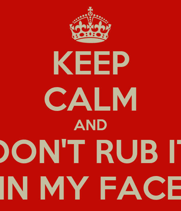 Rub Face Don't Rub it in my Face