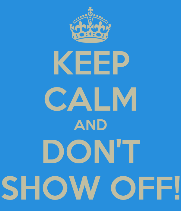 Keep Calm And Dont Show Off Poster Cierra Keep Calm O Matic