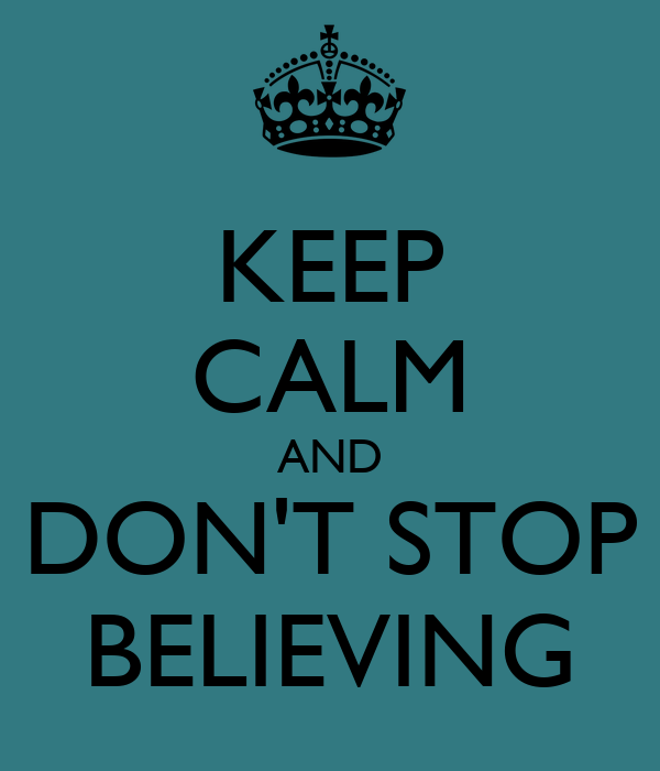 http://sd.keepcalm-o-matic.co.uk/i/keep-calm-and-don-t-stop-believing-27.png