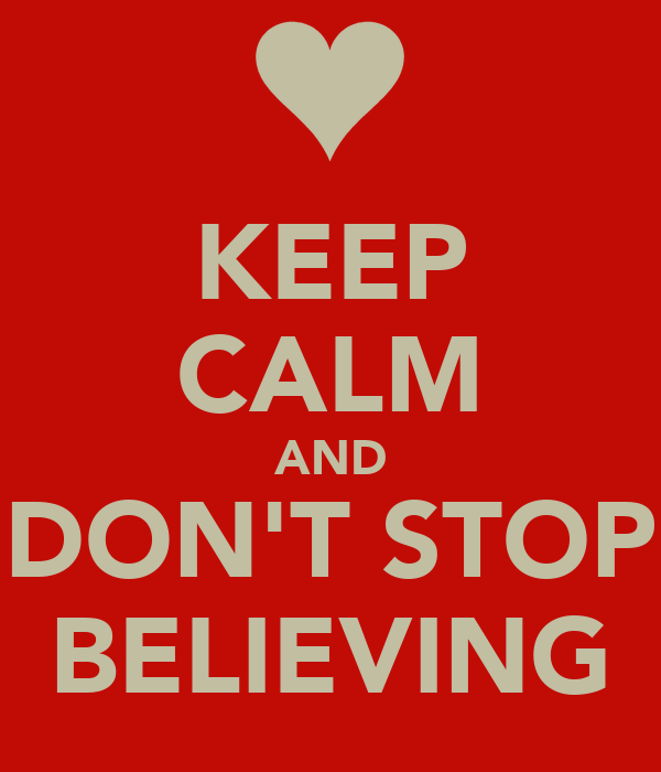 keep-calm-and-don-t-stop-believing-4.png