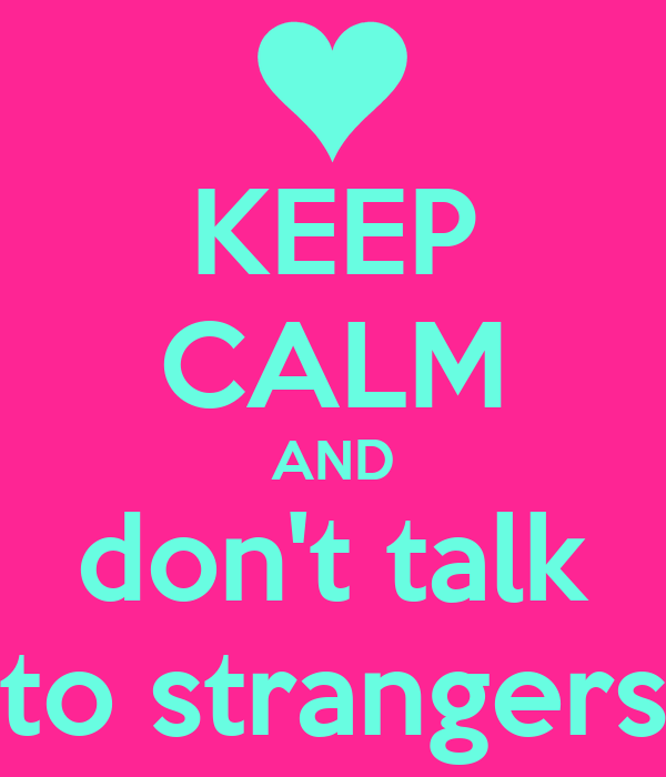 do not talk to strangers essay I do not have many topics to talk about with  how to make small talk in 5 easy  i prefer to use the limited time i have with strangers/new friends to learn.