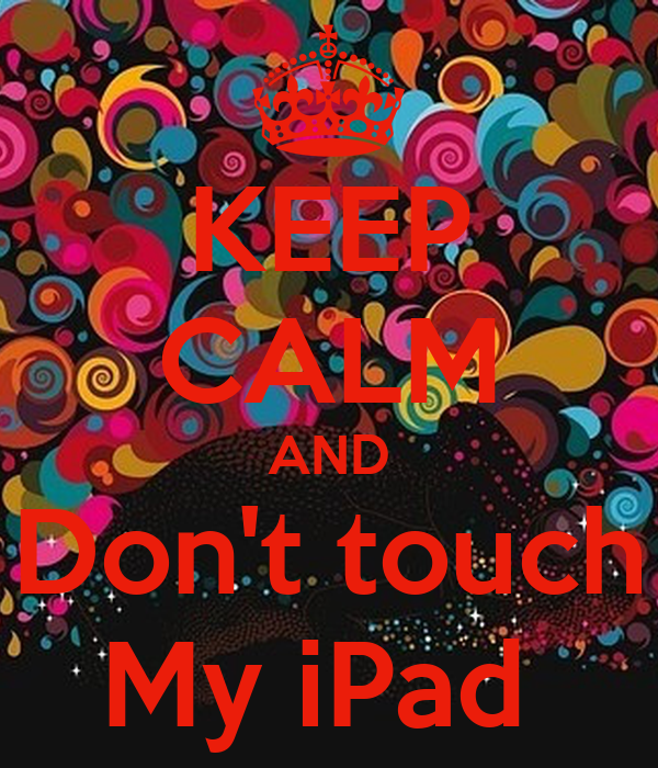 Keep calm and don 39 t touch my ipad poster anam keep - Don t touch my ipad wallpaper ...