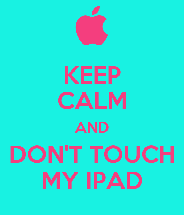 Keep calm and don 39 t touch my ipad poster zara keep - Don t touch my ipad wallpaper ...