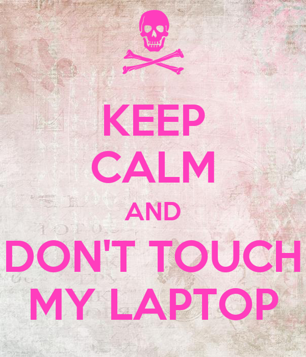 KEEP CALM AND DON'T TOUCH MY LAPTOP Poster | EFI | Keep ...