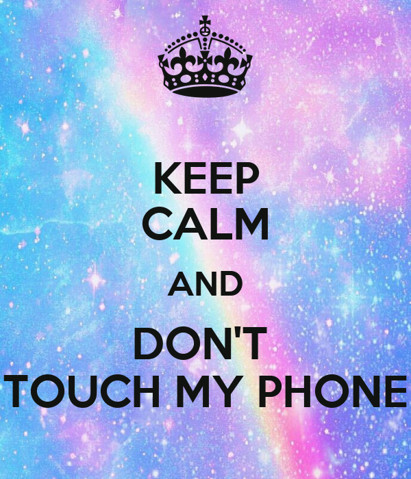 keep calm and don 39 t touch my phone keep calm and carry