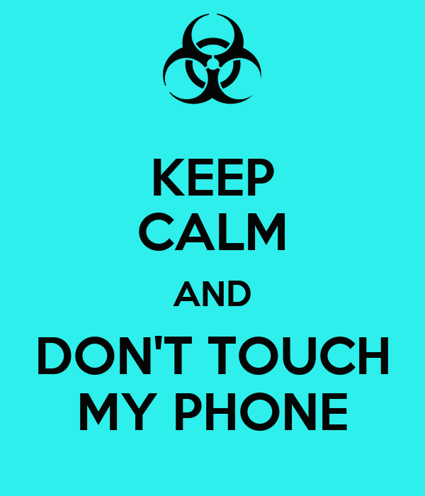 Dont Touch My Phone Wallpaper Zedge: KEEP CALM AND DON'T TOUCH MY PHONE