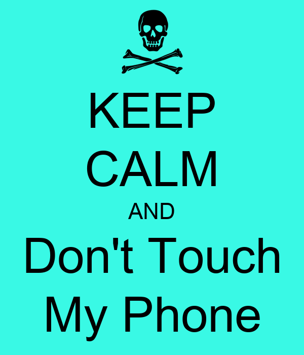 Dont Touch My Phone Wallpaper Zedge: KEEP CALM AND Don't Touch My Phone Poster