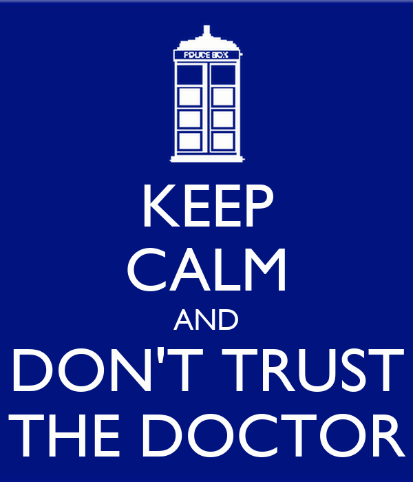 KEEP CALM AND DON'T TRUST THE DOCTOR Poster