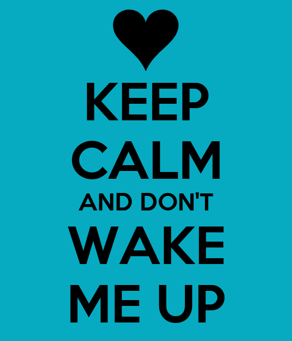 Keep calm and don t wake me up keep calm and carry on image