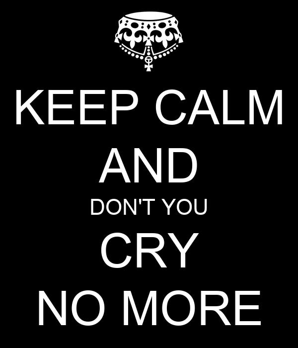 Resultado de imagem para don't you cry no more