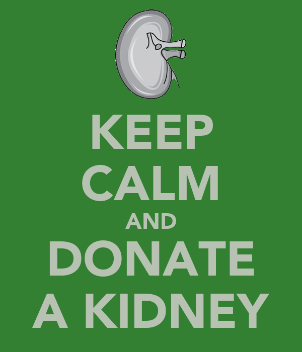 Keep Calm And Donate A Kidney