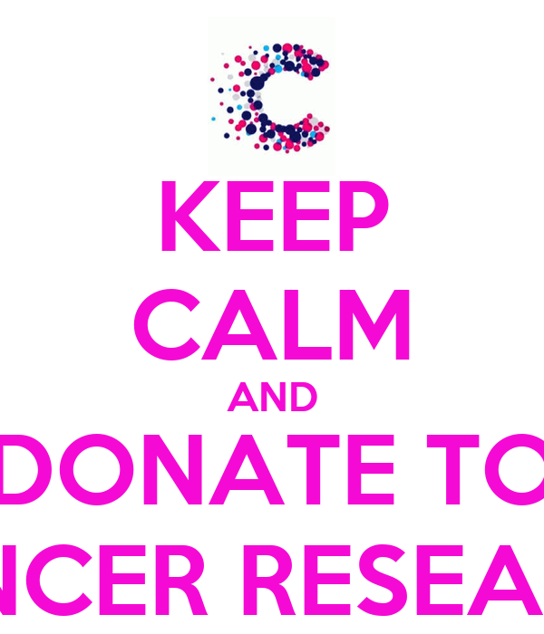 Donate To Cancer Research: KEEP CALM AND DONATE TO CANCER RESEARCH Poster