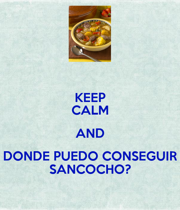 keep calm and donde puedo conseguir sancocho keep calm
