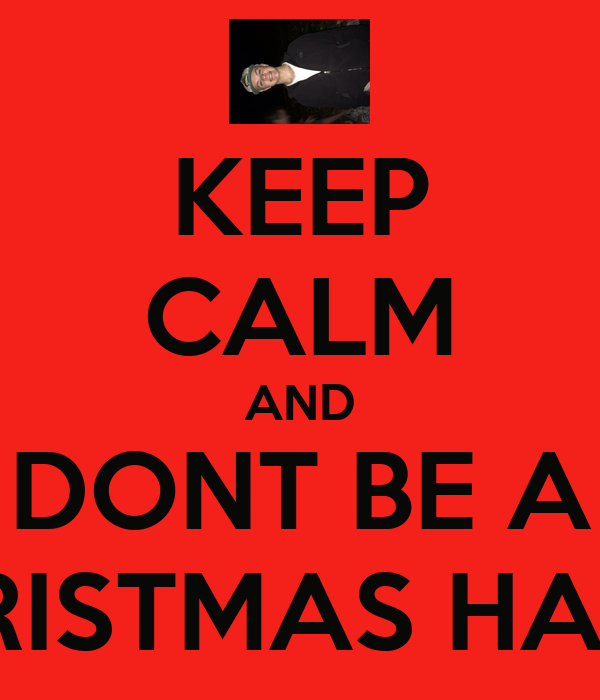 Christmas Hater.Keep Calm And Dont Be A Christmas Hater Poster Nakeysha