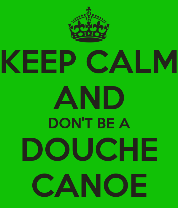KEEP CALM AND DONT BE A DOUCHE CANOE Poster  Dillon