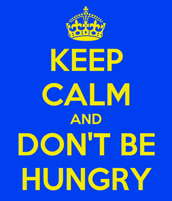 Image result for keep calm don't be hungry