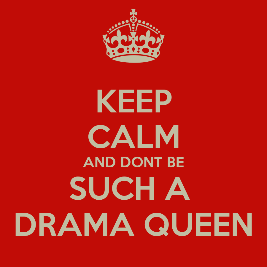 [Image: keep-calm-and-dont-be-such-a-drama-queen.png]