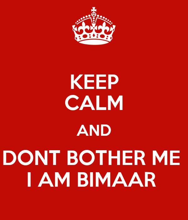 Keep Calm And Dont Bother Me I Am Bimaar Poster Aakash Keep Calm