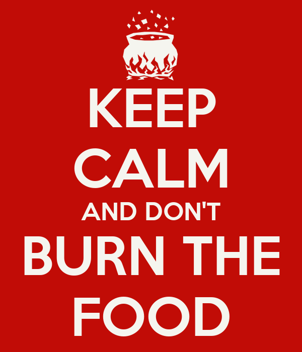 http://sd.keepcalm-o-matic.co.uk/i/keep-calm-and-dont-burn-the-food.png
