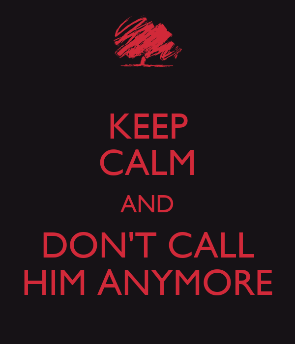 Don t call him
