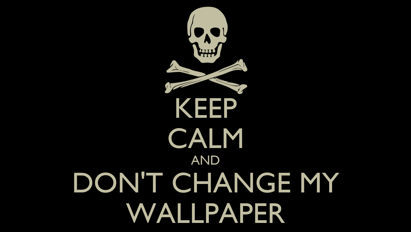 keep calm and don 39 t change my wallpaper poster ad keep