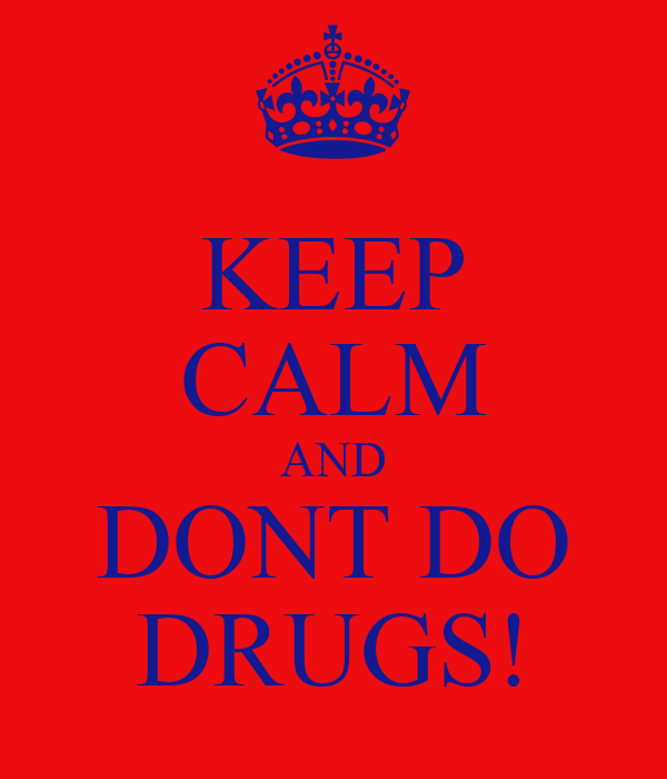 KEEP CALM AND DONT DO DRUGS! Poster | Lauren | Keep Calm-o