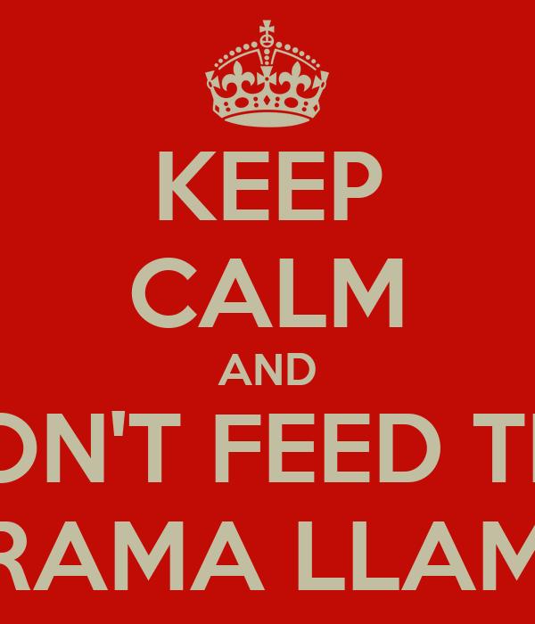 Dont Feed The Drama Llama KEEP CALM AND DON'T FE...
