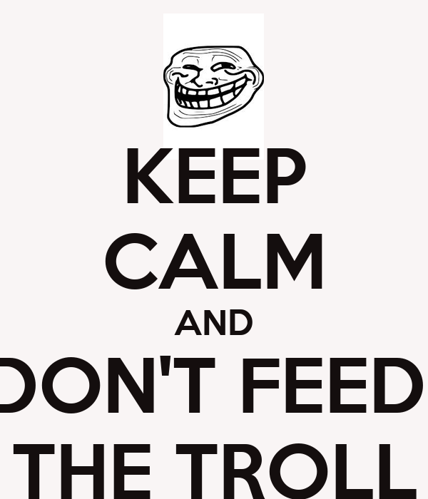 keep-calm-and-dont-feed-the-troll-26.png