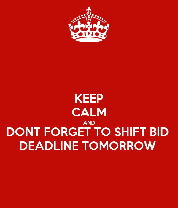 Keep Calm And Dont Forget To Shift Bid Deadline Tomorrow Poster Andrenae Keep Calm O Matic