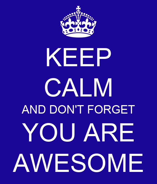You Are Awesome: KEEP CALM AND DON'T FORGET YOU ARE AWESOME Poster