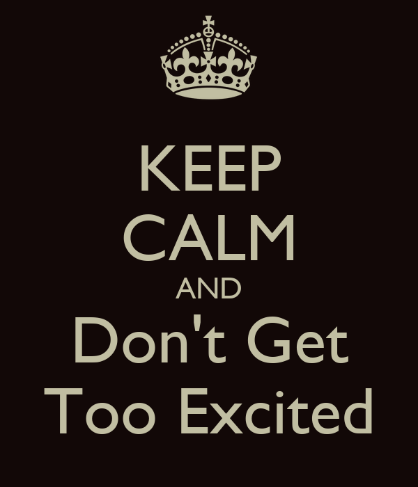 Things for Adonia Keep-calm-and-dont-get-too-excited-1