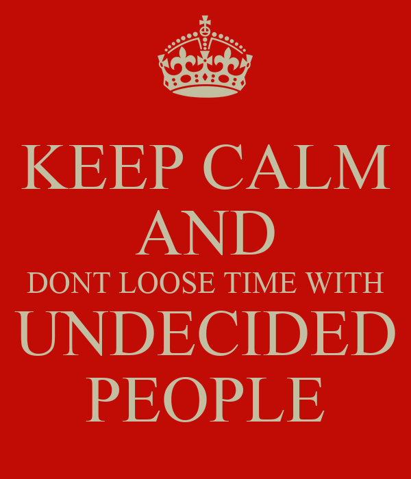 keep-calm-and-dont-loose-time-with-undec