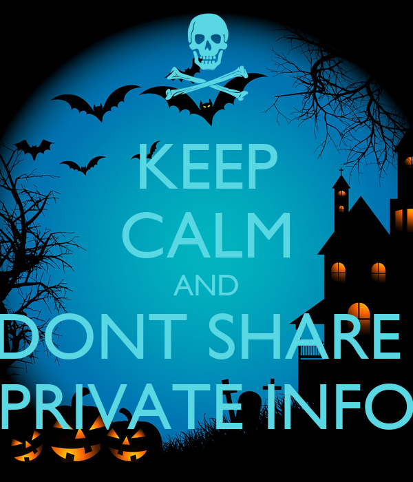 KEEP CALM AND DONT SHARE PRIVATE INFO