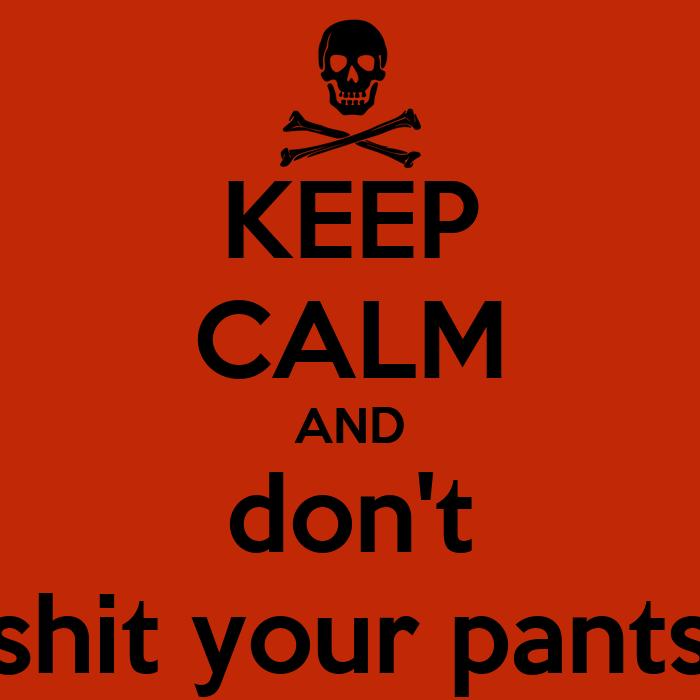 dont shit your pants