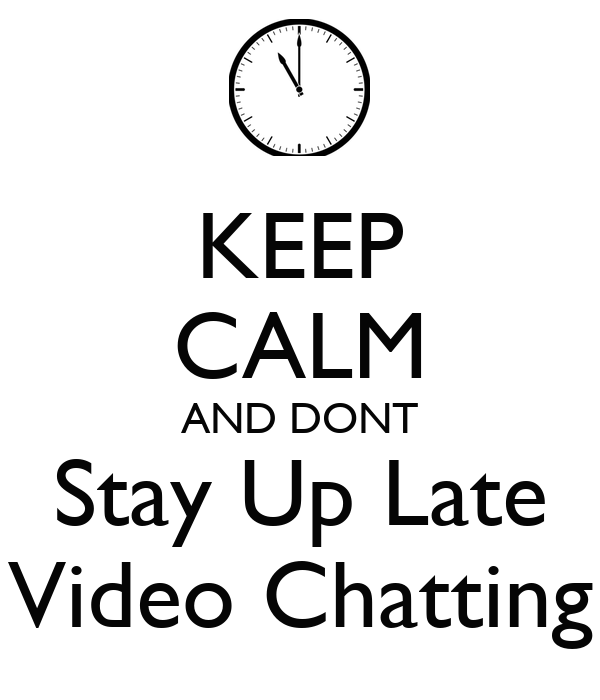 Keep calm and dont stay up late video chatting keep calm and carry