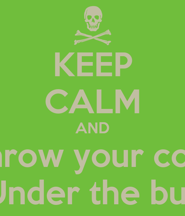 Keep calm and don t throw your coworker under the bus poster sarah