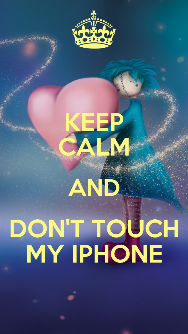 KEEP CALM AND DONu0026#39;T TOUCH MY IPHONE - KEEP CALM AND CARRY ON Image ...