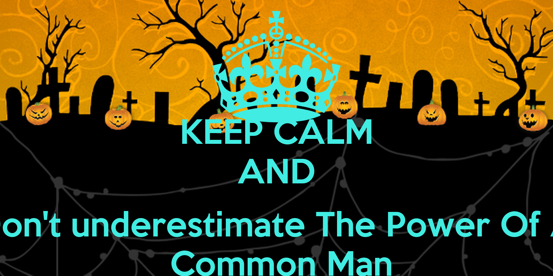 ... The Power Of A Common Man - KEEP CALM AND CARRY ON Image Generator A Common Man Poster