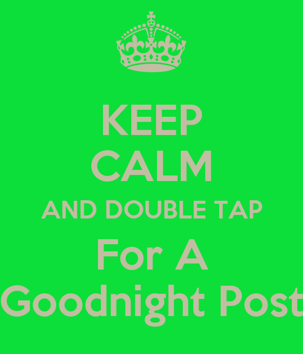keep calm and double tap for a goodnight post keep calm
