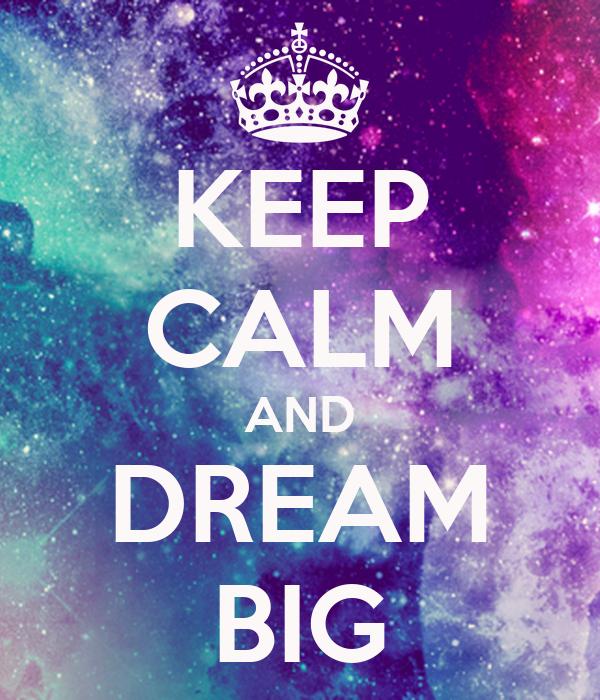 Love Wallpaper Dow Free : KEEP cALM AND DREAM BIG Poster SS Keep calm-o-Matic