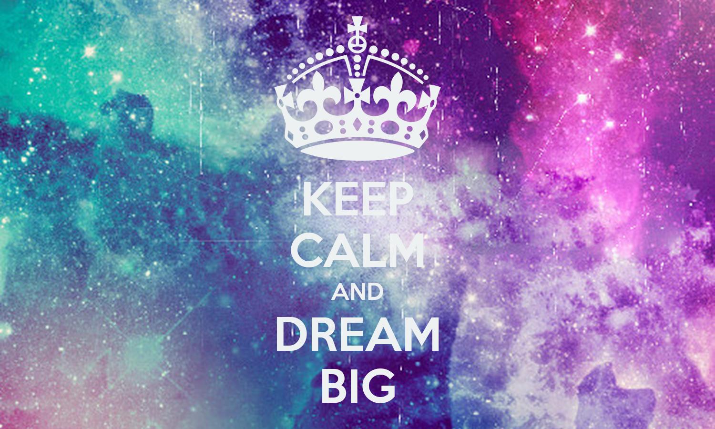 KEEP CALM AND DREAM BIG Poster | SOPHIA | Keep Calm-o-Matic