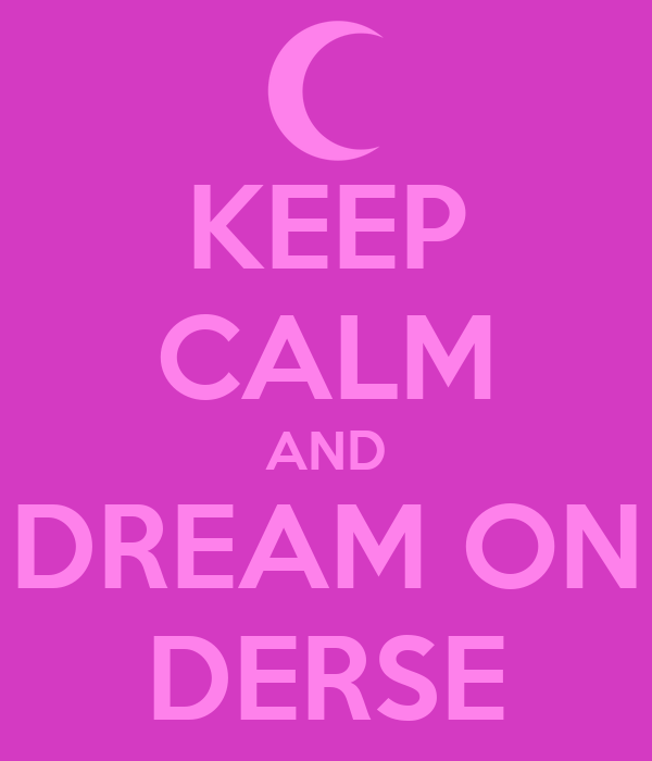 keep calm and dream on derse poster shelby keep calm o matic