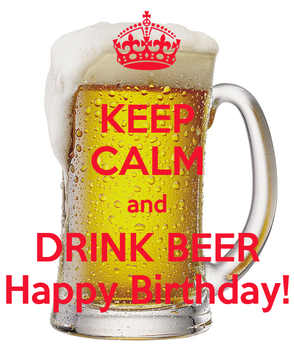 KEEP CALM And DRINK BEER Happy Birthday! Poster
